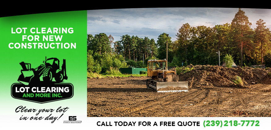 Lot Clearing For New Construction in and near Fort Myers Florida